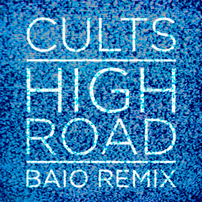 Cults - High Road (Baio Remix)