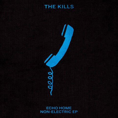 The Kills - Echo Home - Non-Electric